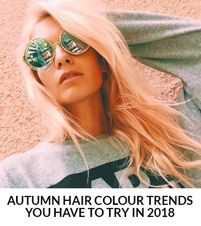 Autumn Hair Colour Trends You Have To Try in 2018
