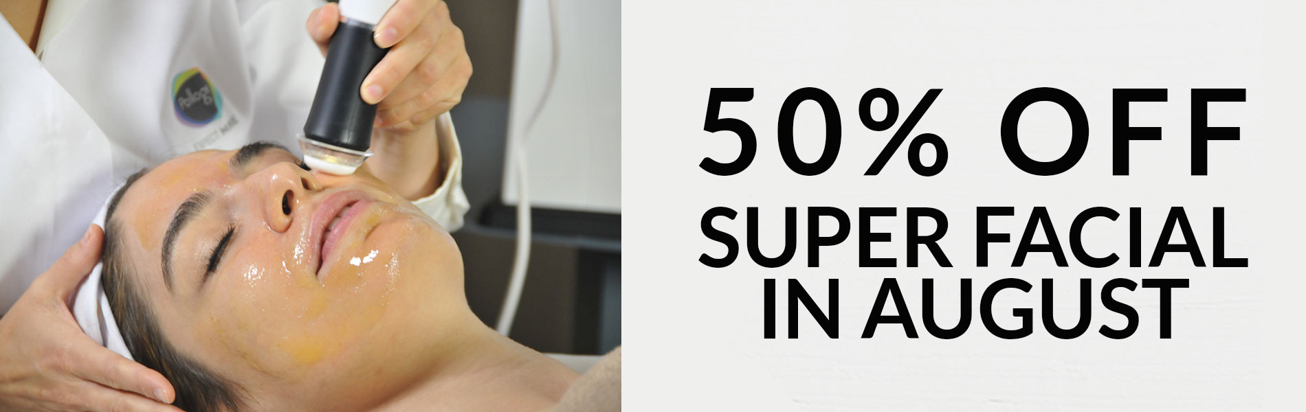 Summer Promotion – 50% OFF Super Facial in August!