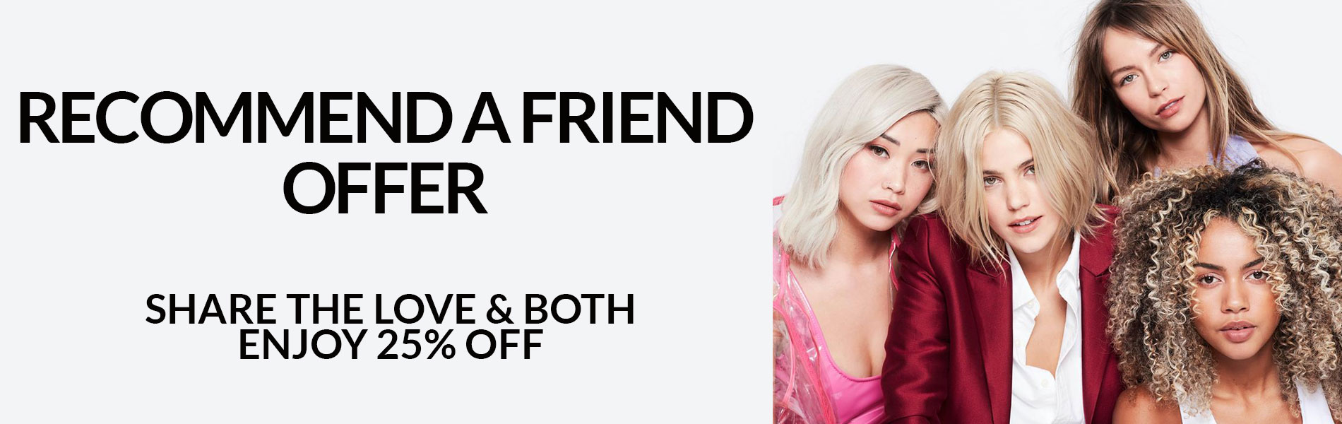 Recommend a friend Share The Love BOTH Enjoy 25 OFF
