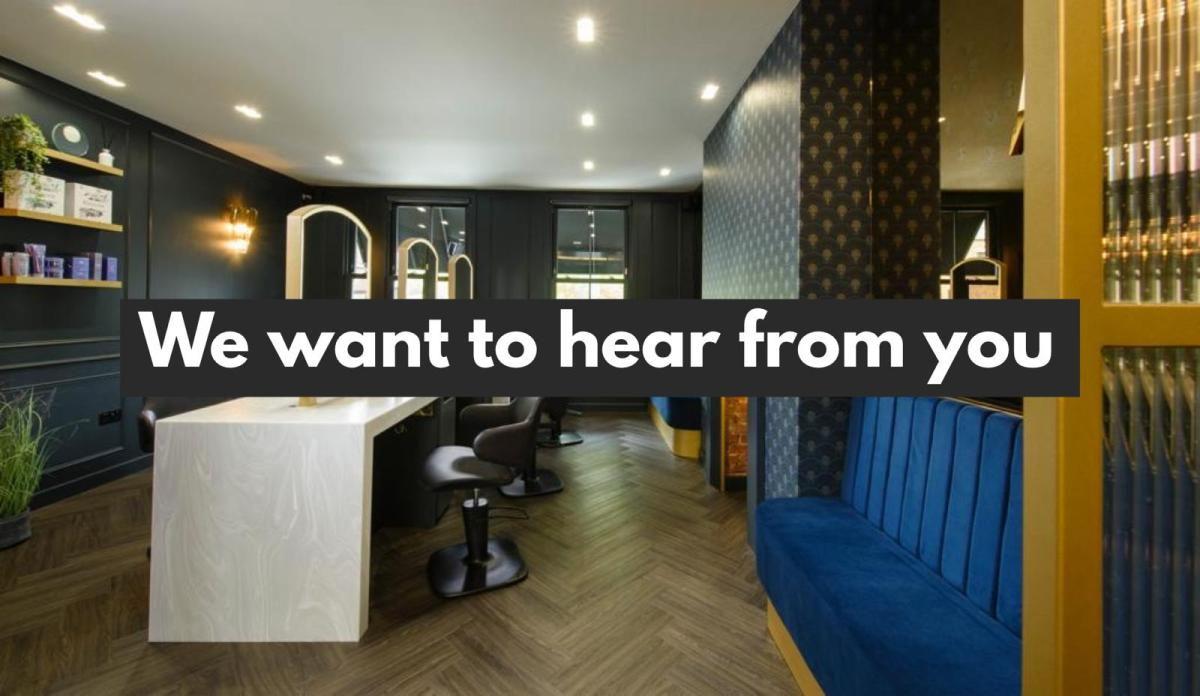 We want to hear from you collections salon in Weybridge